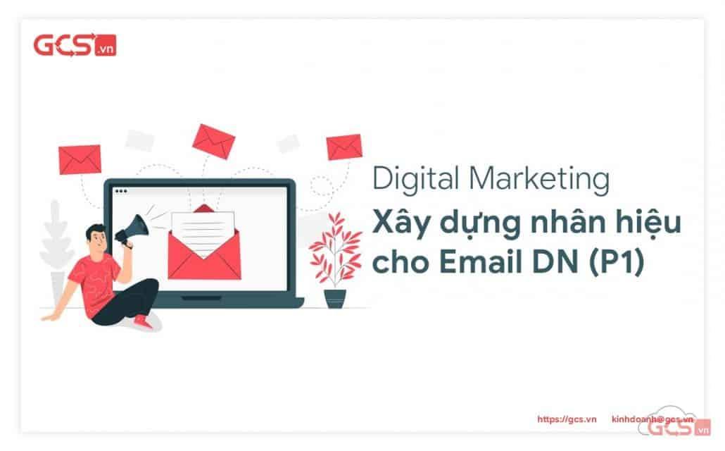 Xây dựng nhân hiệu cho Email doanh nghiệp ngành Digital Marketing (Phần 1)