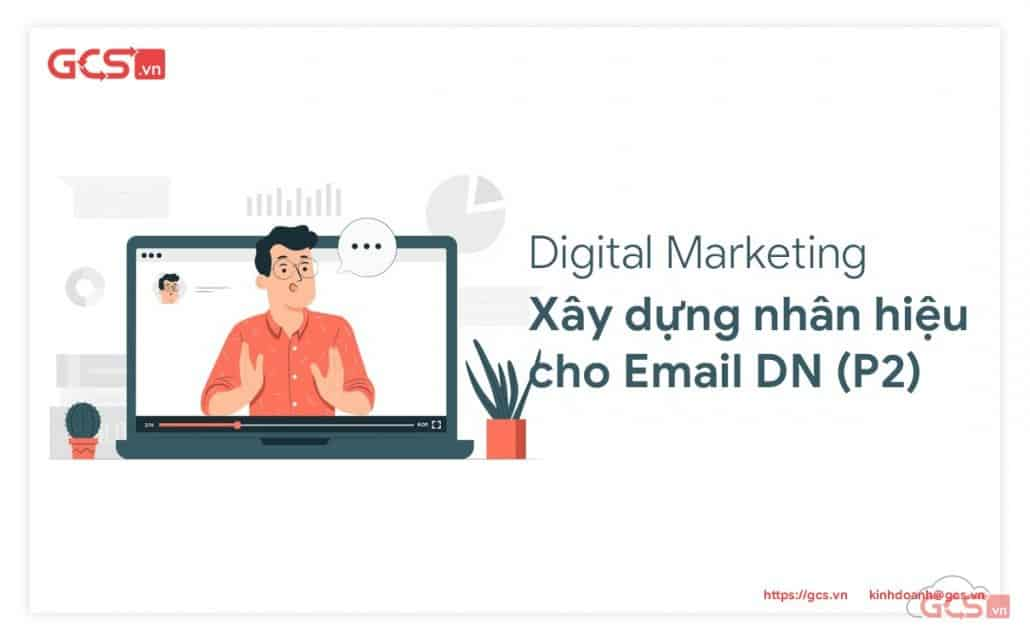 Xây dựng nhân hiệu cho Email doanh nghiệp ngành Digital Marketing (Phần 2)