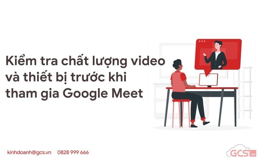 kiem-tra-chat-luong-video-va-thiet-bi-truoc-khi-tham-gia-google-meet