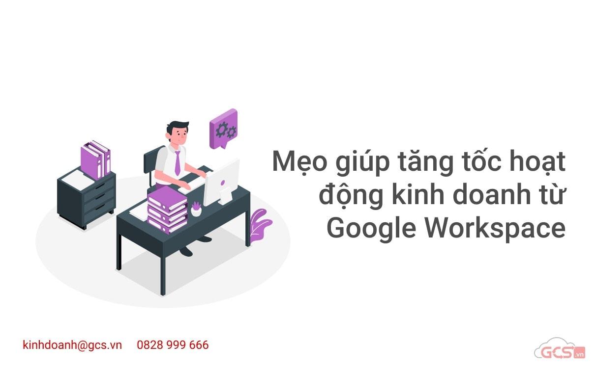 meo-giup-tang-toc-hoat-dong-kinh-doanh-tu-google-workspace