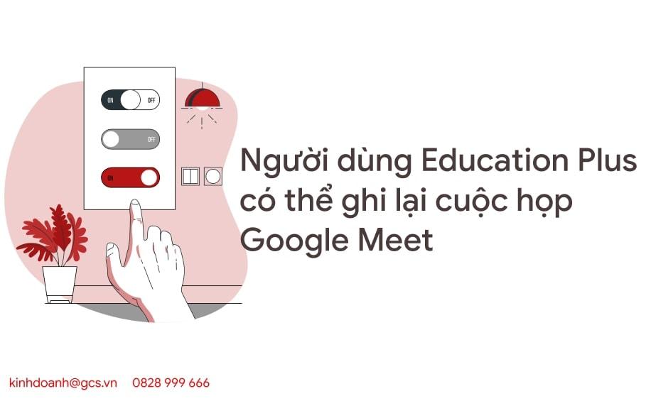 nguoi-dung-education-plus-co-the-ghi-lai-cuoc-hop-google-meet