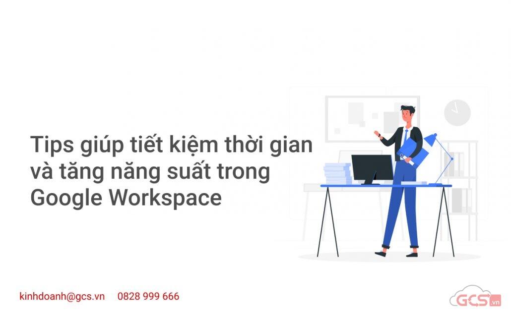 nhung-tips-tiet-kiem-thoi-gian-va-tang-nang-suat-trong-google-workspace