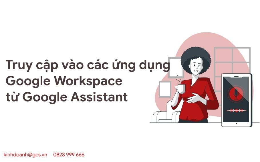 truy cap vao cac ung dung google workspace tu google assistant