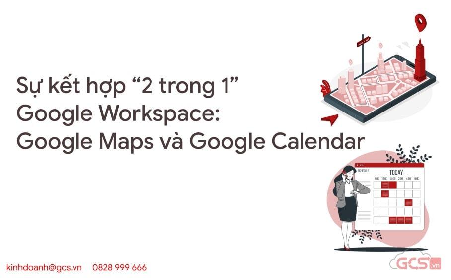 su-ket-hop-2-trong-1-google-workspace-google-maps-va-google-calendar