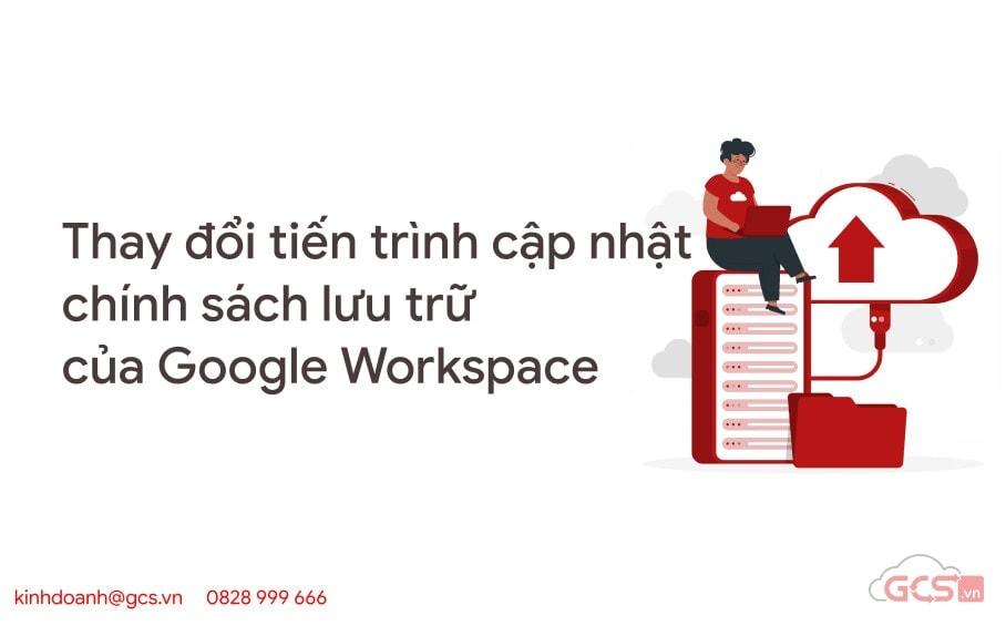 thay doi tien trinh cap nhat chinh sach luu tru cua google workspace
