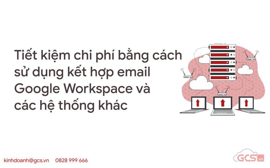 tiet-kiem-chi-phi-bang-cach-su-dung-ket-hop-email-google-workspace-va-cac-he-thong-khac