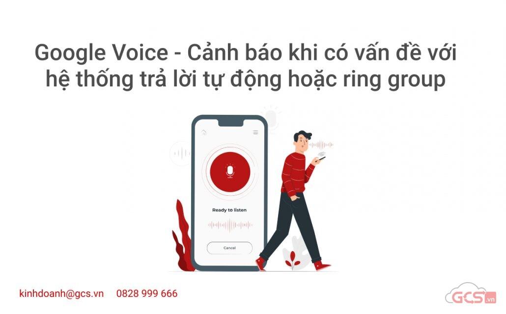 google-voice-canh-bao-khi-co-van-de-voi-he-thong-tra-loi-tu-dong-hoac-ring-group