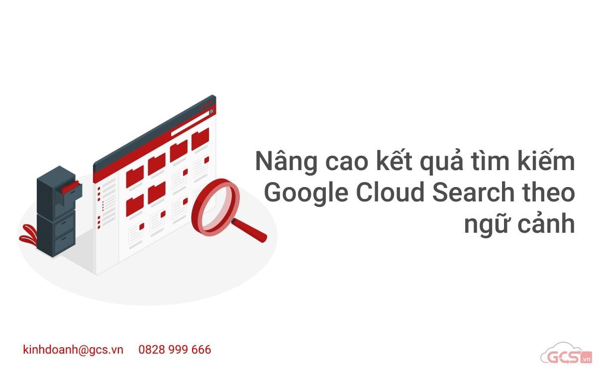 nang-cao-ket-qua-tim-kiem-google-cloud-search-theo-ngu-canh