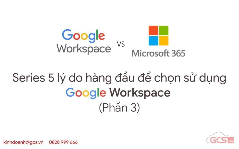 series-5-ly-do-hang-dau-de-chon-su-dung-google-workspace-p3