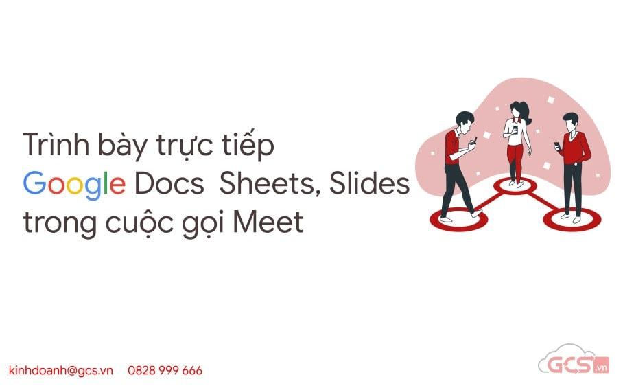 trinh bay truc tiep google docs sheets slides trong cuoc goi meet