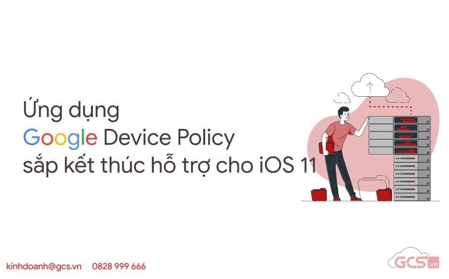ung-dung-google-device-policy-sap-ket-thuc-ho-tro-cho-ios-11