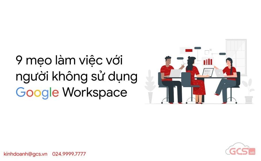 9 meo lam viec voi nguoi khong su dung google workspace