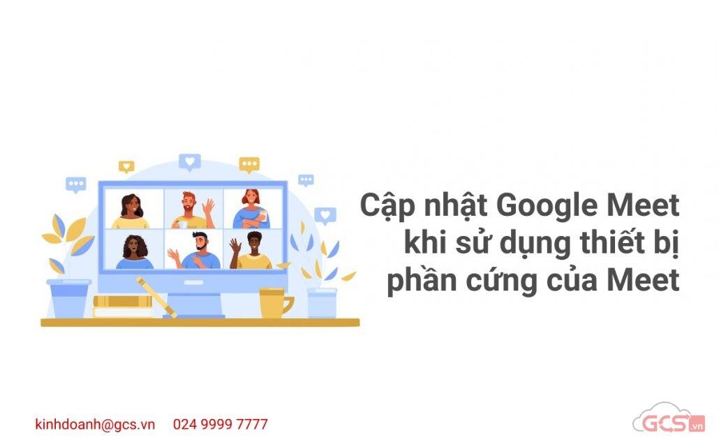 cap-nhat-google-meet-khi-su-dung-thiet-bi-phan-cung-cua-meet