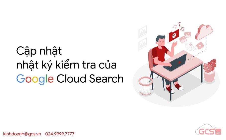 cap nhat nhat ky kiem tra cua google cloud search