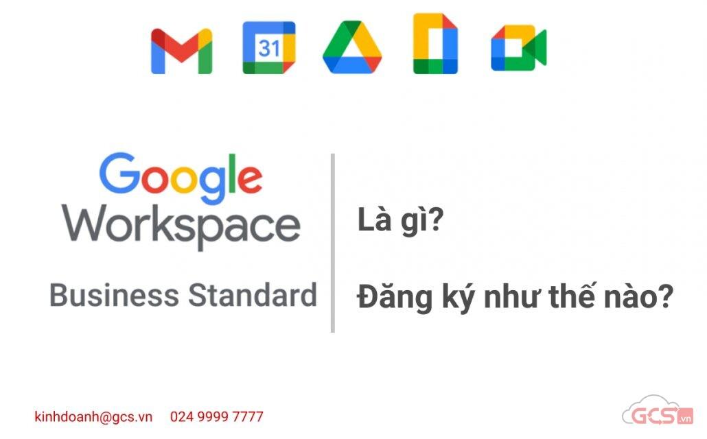 google-workspace-business-standard-la-gi-dang-ky-nhu-the-nao