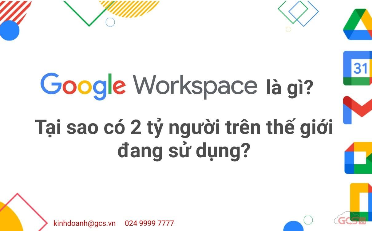 google-workspace-la-gi-tai-sao-co-2-ty-nguoi-tren-the-gioi-dang-su-dung