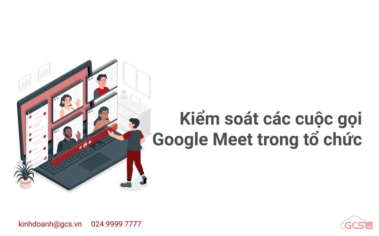 kiem-soat-cac-cuoc-goi-google-meet-trong-to-chuc