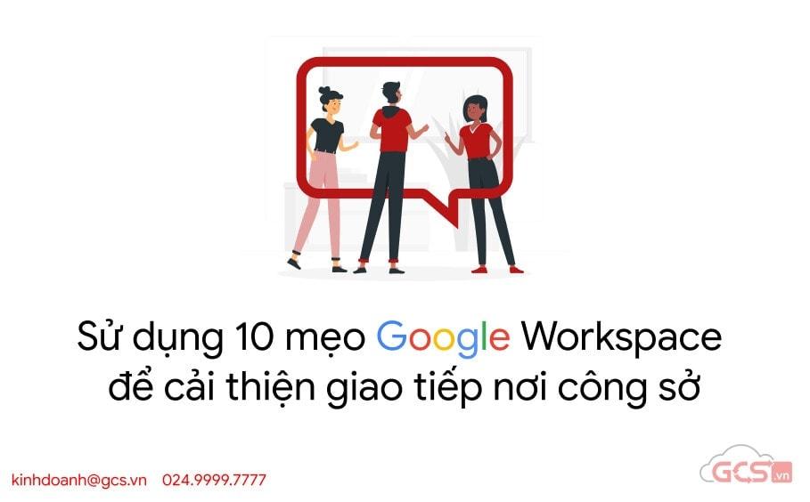 meo google workspace cai thien giao tiep noi cong so
