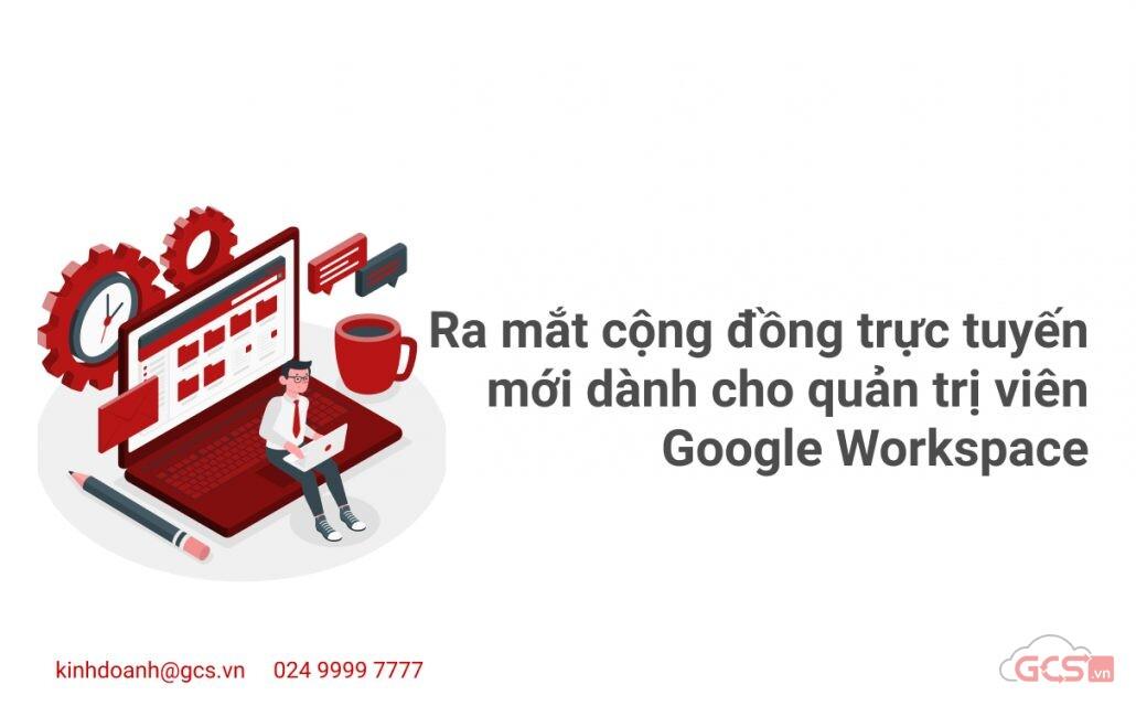 ra-mat-cong-dong-truc-tuyen-moi-danh-cho-quan-tri-vien-google-workspace