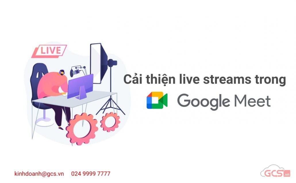 cai thien live streams trong google meet voi hai tinh nang moi