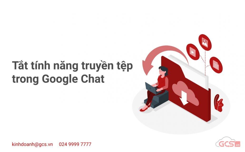 tat-truyen-tep-trong-google-chat