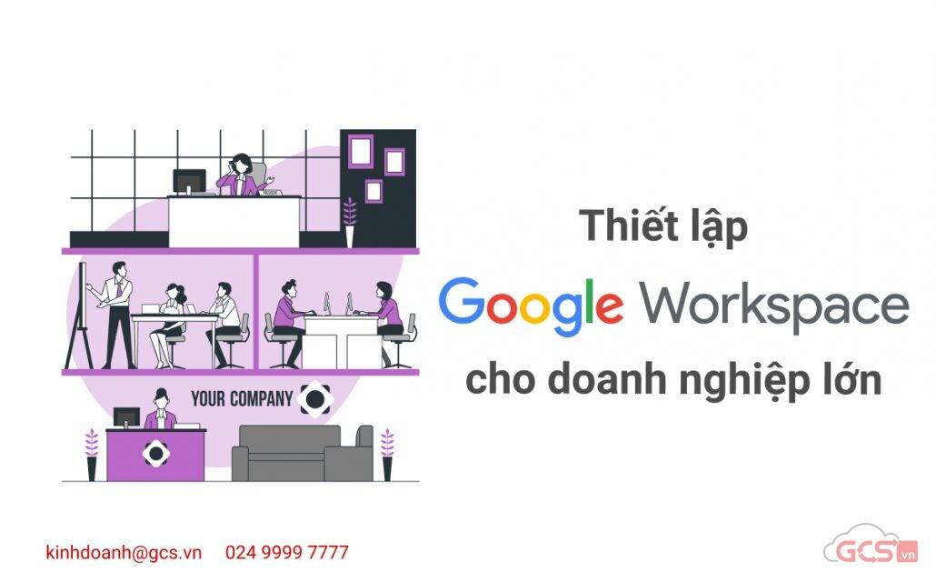 thiet-lap-google-workspace-cho-doanh-nghiep-lon