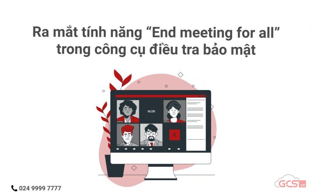ra-mat-tinh-nang-end-meeting-for-all-trong-cong-cu-dieu-tra-bao-mat