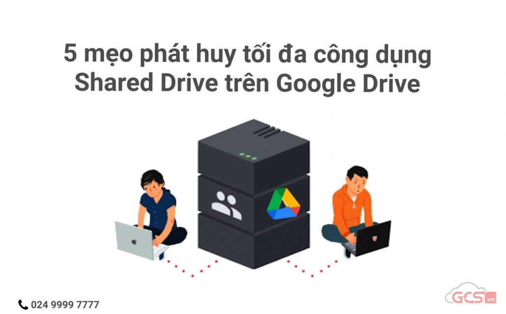 5-meo-phat-huy-toi-da-cong-dung-shared-drive-tren-google-drive