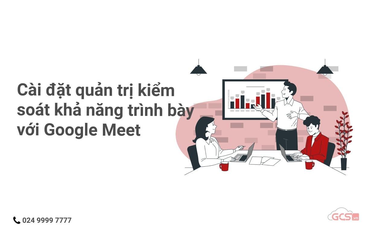 cai-dat-quan-tri-kiem-soat-kha-nang-trinh-bay-voi-google-meet