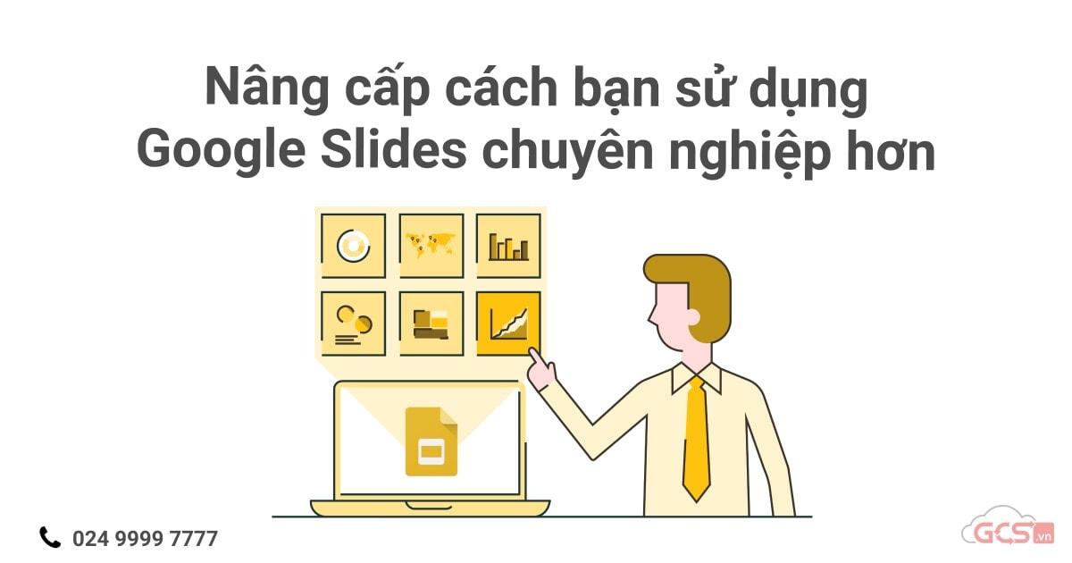 nang-cap-cach-ban-su-dung-google-slides-chuyen-nghiep-hon