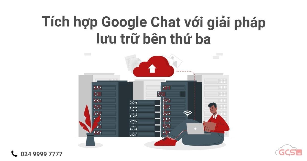 tich-hop-google-chat-voi-giai-phap-luu-tru-ben-thu-ba